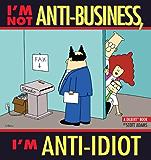 I'm Not Anti-Business, I'm Anti-Idiot: A Dilbert Book