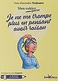 Telecharger Livres Mon cahier poche Je ne me trompe plus en pensant avoir raison (PDF,EPUB,MOBI) gratuits en Francaise