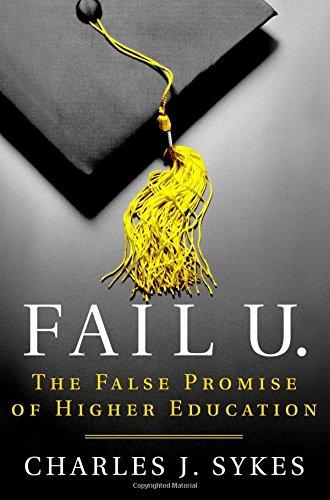 Fail U.: The False Promise of Higher Education por Charles J. Sykes