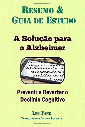 Resumo & Guia de Estudo - A Solução para o Alzheimer: Prevenir e Reverter o Declínio Cognitivo: Resumo & Guia de Estudo