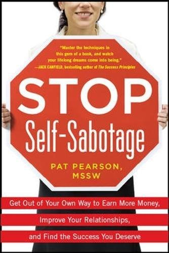 Stop Self-Sabotage: Get Out of Your Own Way to Earn More Money, Improve Your Relationships, and Find the Success You Deserve