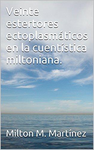 Veinte estertores ectoplasmáticos en la cuentística miltoniana.