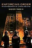 Enforcing Order: An Ethnography of Urban Policing