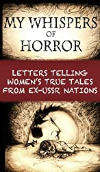 My Whispers of Horror: Letters Telling Women's True Tales from Ex-USSR Nations
