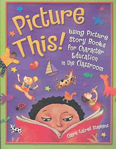 picture-this-using-picture-story-books-for-character-education-in-the-classroom-by-claire-gatrell-st