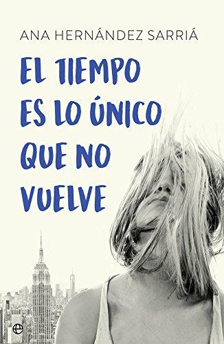 El tiempo es lo único que no vuelve (Ficción) por Ana Hernández Sarriá