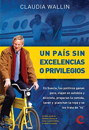 """Un país sin excelencias o privilegios: En Suecia, los políticos ganan poco, viajan en autobús y bicicleta, preparan la comida, lavan y planchan la ropa y se los trata de """"tú"""" por Claudia Wallin"""