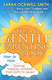 The Gentle Parenting Book: How to raise calmer, happier children from birth to seven