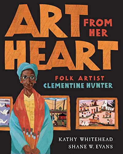 Art From Her Heart: Folk Artist Clementine Hunter - Hunter Clementine