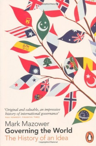Governing the World: The History of an Idea, 1815 to the Present by Mark Mazower (27-Aug-2013) Paperback