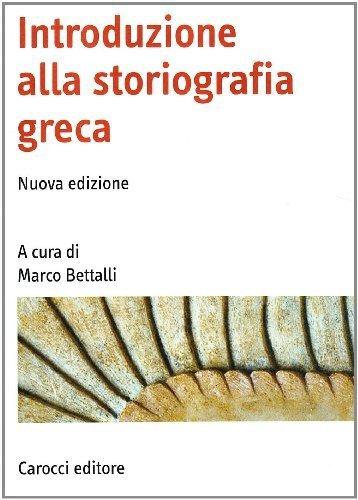 Introduzione alla storiografia greca (Manuali universitari) di Bettalli, Marco (2009) Tapa blanda