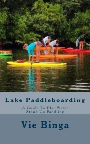 Lake Paddleboarding: A Guide To Flat Water Stand Up Paddling
