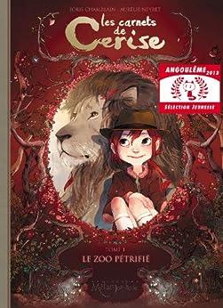 Les carnets de Cerise T01 : Le zoo pétrifié par [chamblain, Joris, Aurelie Neyret]