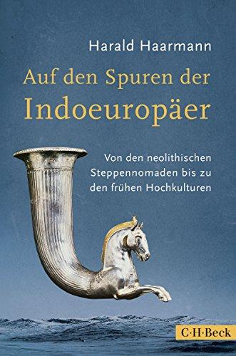Auf den Spuren der Indoeuropäer: Von den neolithischen Steppennomaden bis zu den frühen Hochkulturen (Beck Paperback)
