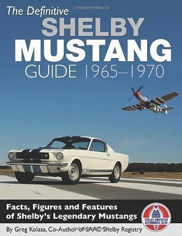 The Definitive Shelby Mustang Guide: 1965-1970 by Greg Kolasa (2012-10-02)