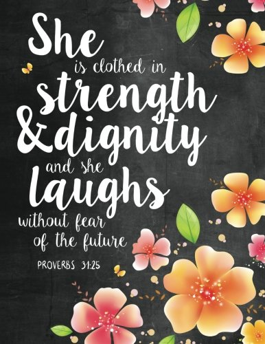 She Is Clothed in Strength & Dignity and She Laughs Without Fear of the Future: Proverbs 31:25 Woman Notebook, Journal and Diary With Bible Verse Quote: Volume 1