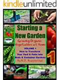 Starting a New Garden (VOL. 1): How to Transform Your Yard and Patio Into Beds and Container Gardens (Growing Organic Vegetables at Home)