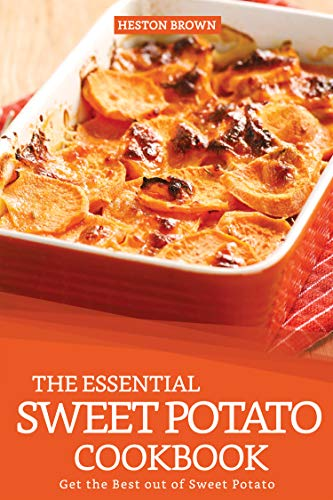 The Essential Sweet Potato Cookbook: Get the Best out of Sweet Potato (English Edition)
