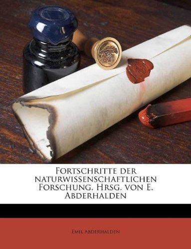 Fortschritte Der Naturwissenschaftlichen Forschung. Hrsg. Von E. Abderhalden