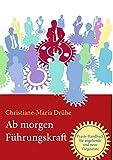 Ab morgen Führungskraft: Praxis-Handbuch für angehende und neue Vorgesetzte