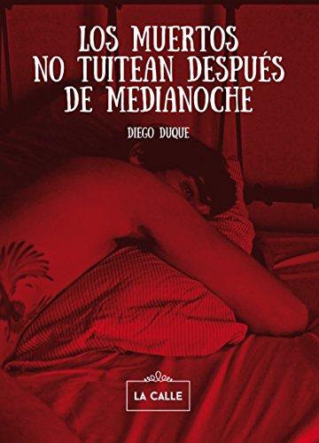 Los muertos no tuitean después de medianoche por Diego Duque