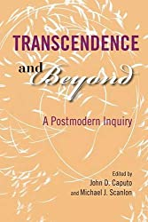 Transcendence and Beyond: A Postmodern Inquiry (Indiana Series in the Philosophy of Religion)