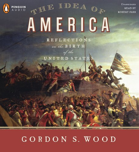 The Idea of America: Reflections on the Birth of the United States by Gordon S. Wood (2011-05-12)