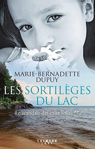 Les Sortilèges du lac - Le scandale des eaux folles t2 par Marie-Bernadette Dupuy