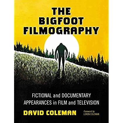 [The Bigfoot Filmography: Fictional and Documentary Appearances in Film and Television] (By: David Coleman) [published: January, 2012]