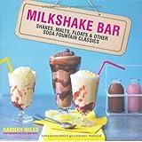 Milkshake Bar: Shakes, Malts, Floats & Other Soda Fountain Classics