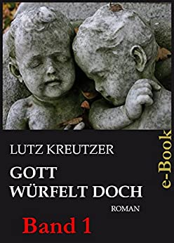 Gott würfelt doch - Abgrund: (Band 1) (German Edition) by [Kreutzer, Lutz]