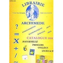 LIBRAIRIE ARCHIMEDE - CATALOGUE 2005 - MATERNELLE PRIMAIRE COLLEGE LYCEE ET SUP - ENSEIGNEMENT MATHEMATIQUES SCIENCES JEUX ARTS.