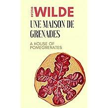 UNE MAISON DE GRENADES / A HOUSE OF POMEGRANATES -- ÉDITION BILINGUE / BILINGUAL EDITION  (Éd. de 1924 avec la Préface de Henri de Régnier & Illustrations de Constant Le Breton) (annoté)