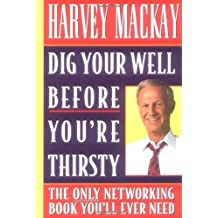 Dig Your Well Before You're Thirsty: The Only Networking Book You'll Ever Need by Harvey Mackay (1999-02-16)