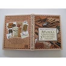 Manual Completo De La Madera, La Carpinteria Y La Ebanisteria/Complete Manual of Wood, Carpentry and Cabinet Work