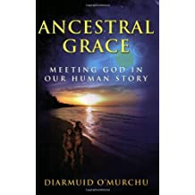 Ancestral Grace: Meeting God in Our Human Story by Diarmuid O'Murchu (2008-08-30)