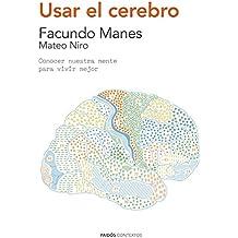 Usar el cerebro : conocer nuestra mente para vivir mejor (Contextos)