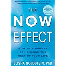 The Now Effect: How a Mindful Moment Can Change the Rest of Your Life by Elisha Goldstein Ph.D. (2012-02-21)