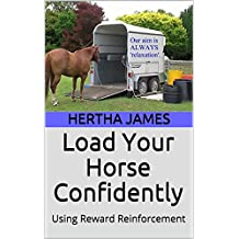 Load Your Horse Confidently: Using Reward Reinforcement (Life Skills for Horses Book 7) (English Edition)