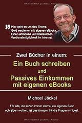Ein Buch schreiben und Passives Einkommen mit eigenen eBooks: Beide Bücher in einem Buch zusammengefasst Taschenbuch