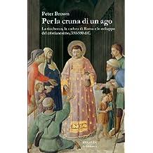 Per la cruna di un ago: La ricchezza, la caduta di Roma e lo sviluppo del cristianesimo, 350-550 d.C. (La biblioteca Vol. 7) (Italian Edition)