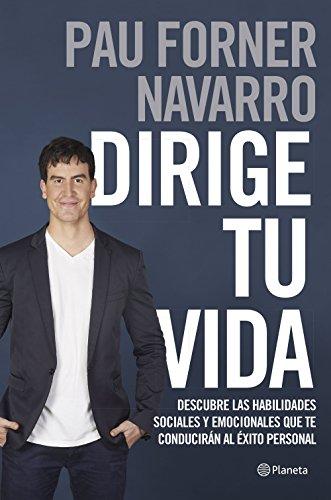 Dirige tu vida: Descubre las habilidades sociales y emocionales que te conducirán al éxito personal (Prácticos) por Pau Forner Navarro