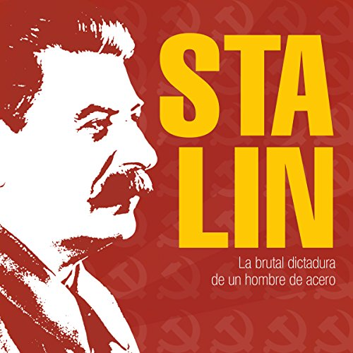 Stalin: La brutal dictadura de un hombre de acero [Stalin: The Brutal Dictatorship of a Man of Steel]  Audiolibri