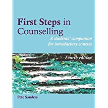 First Steps in Counselling: A Students' Companion for Introductory Courses (Steps in Counselling Series)