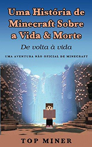 Uma História de Minecraft Sobre a Vida & Morte: De volta à vida (Portuguese Edition) por Top Miner
