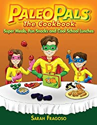 The Paleo Pals Cookbook: Super Meals, Fun Snacks and Cool School Lunches