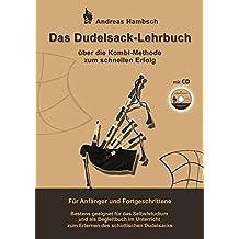 Das Dudelsack Lehrbuch mit Audio CD: Über die Kombi Methode zum schnellen Erfolg. Für Anfänger und Fortgeschrittene. Bestens geeignet für das ... zum Erlernen des schottischen Dudelsacks.