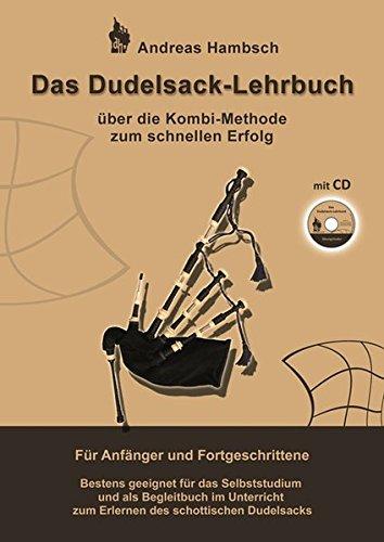 Das Dudelsack Lehrbuch mit Audio CD: Über die Kombi Methode zum schnellen Erfolg. Für Anfänger...