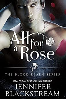 All for a Rose (The Blood Realm Series Book 1) by [Blackstream, Jennifer]