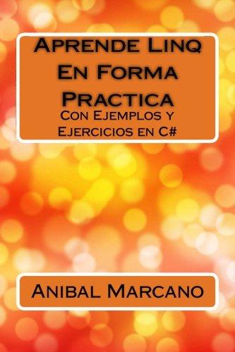 Aprende Linq En Forma Practica: Con Ejemplos y Ejercicios en C#: Volume 2 (Aprenda en Forma Practica) por Anibal J Marcano L